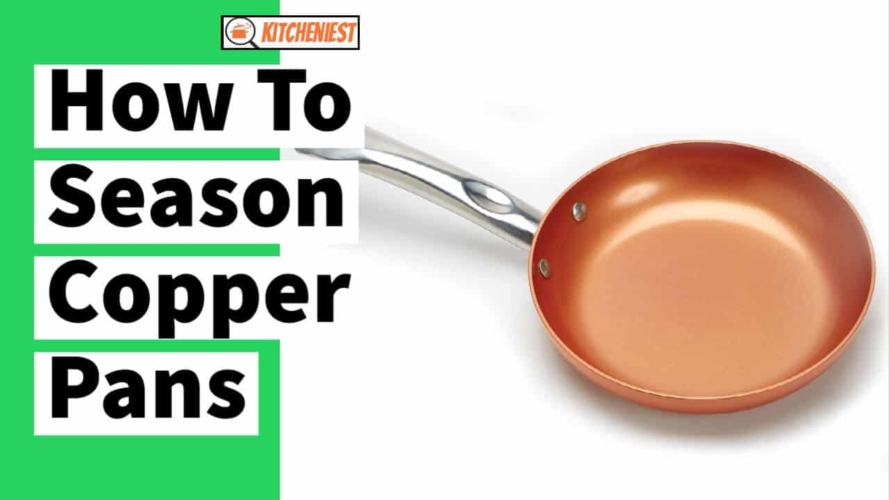 How to Season Copper Pans – Step By Step Guide