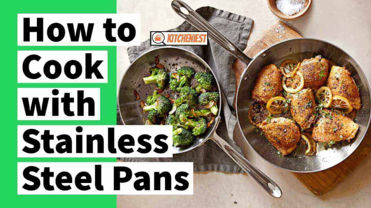 How to Cook with Stainless Steel Pans – A Stepwise Guide