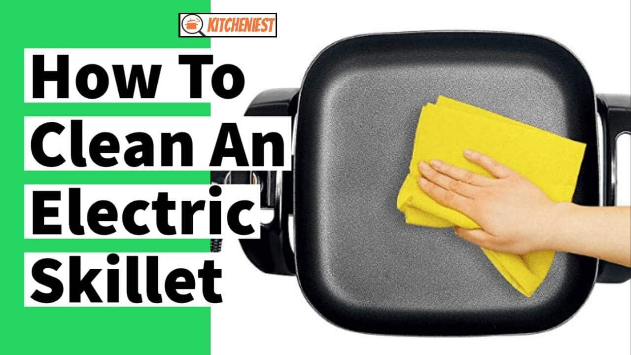 How to Clean An Electric Skillet – Step by Step Guide