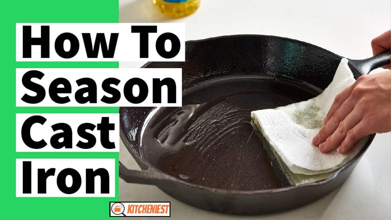 How to Season Cast Iron – The Ultimate Beginner's Guide