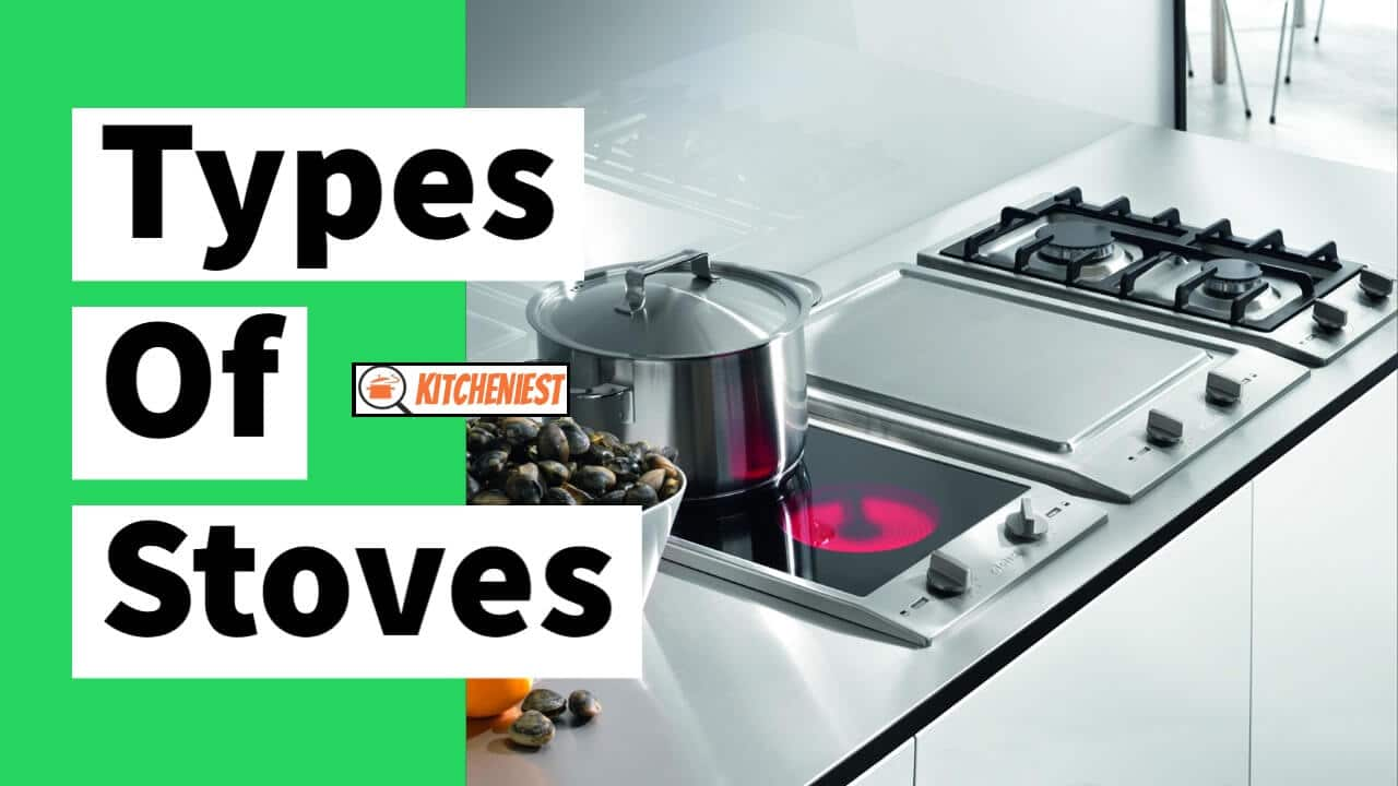 Types of Stoves – A Comprehensive Guide by Kitcheniest