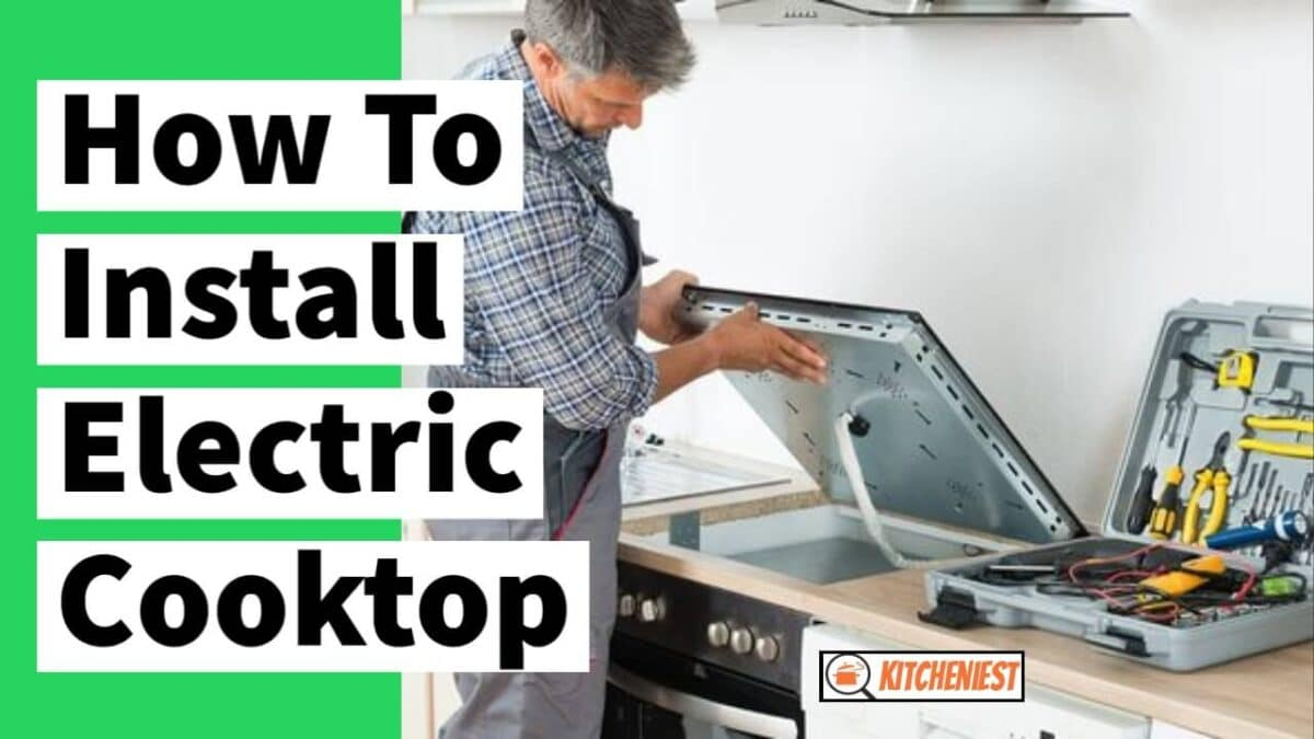 How To Install Electric Cooktop – Step by Step Guide